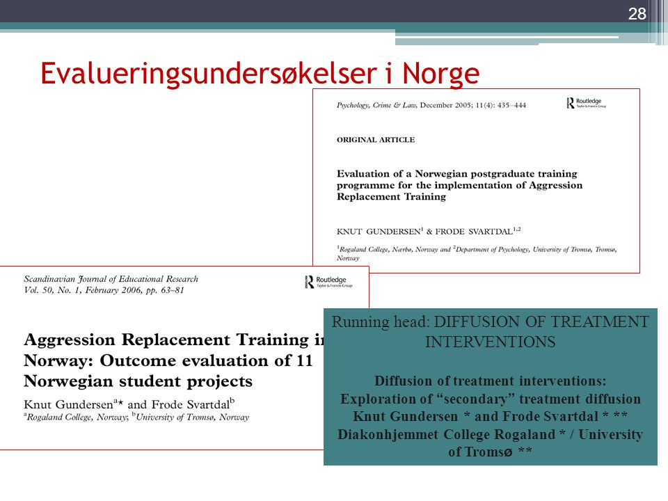 Evalueringsundersøkelser i Norge 28 Running head: DIFFUSION OF TREATMENT INTERVENTIONS Diffusion of treatment interventions: Exploration of secondary treatment diffusion Knut Gundersen * and Frode Svartdal * ** Diakonhjemmet College Rogaland * / University of Troms ø **
