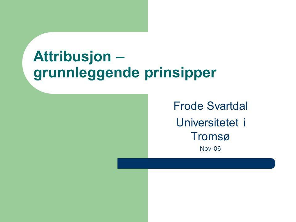 Attribusjon – grunnleggende prinsipper Frode Svartdal Universitetet i Tromsø Nov-06