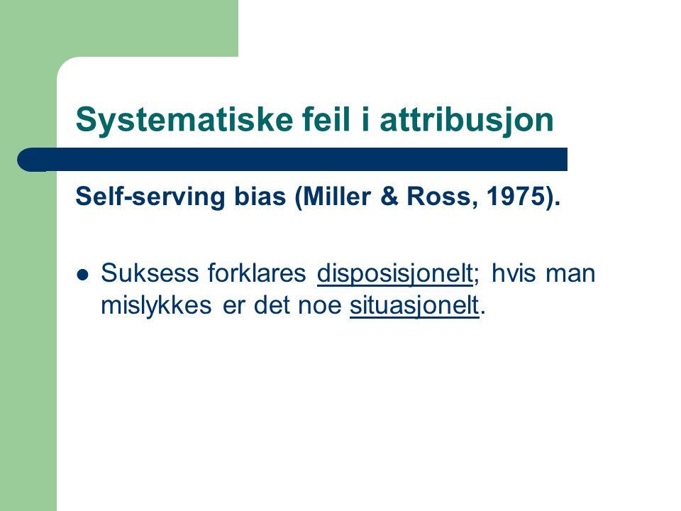 Systematiske feil i attribusjon Self-serving bias (Miller & Ross, 1975).