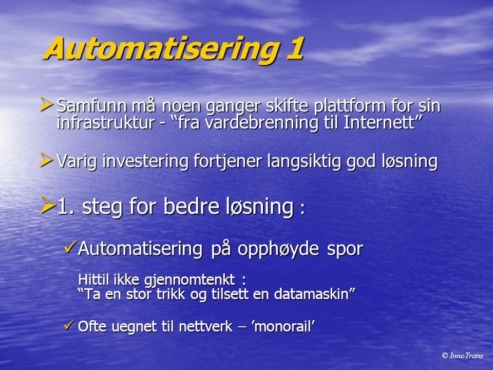 Automatisering 1  Samfunn må noen ganger skifte plattform for sin infrastruktur - fra vardebrenning til Internett  Varig investering fortjener langsiktig god løsning  1.