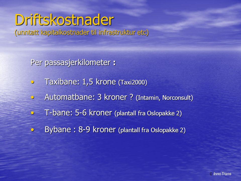 Driftskostnader (unntatt kapitalkostnader til infrastruktur etc) Per passasjerkilometer : •Taxibane: 1,5 krone (Taxi2000) •Automatbane: 3 kroner .