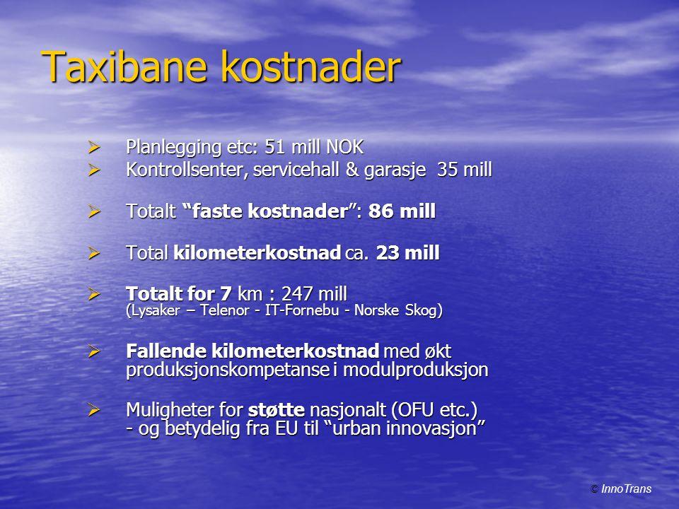 Taxibane kostnader  Planlegging etc: 51 mill NOK  Kontrollsenter, servicehall & garasje 35 mill  Totalt faste kostnader : 86 mill  Total kilometerkostnad ca.
