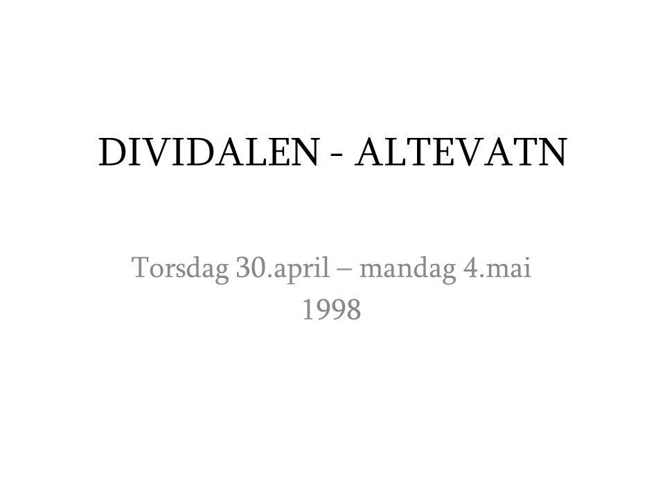 DIVIDALEN - ALTEVATN Torsdag 30.april – mandag 4.mai 1998