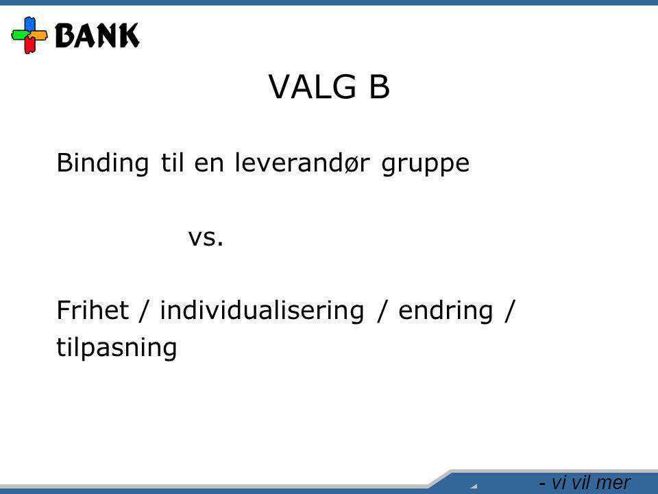 - vi vil mer VALG B Binding til en leverandør gruppe vs. Frihet / individualisering / endring / tilpasning