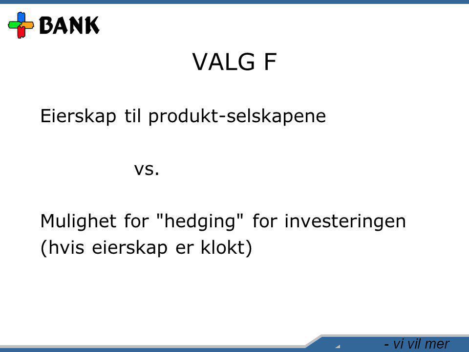 - vi vil mer VALG F Eierskap til produkt-selskapene vs. Mulighet for