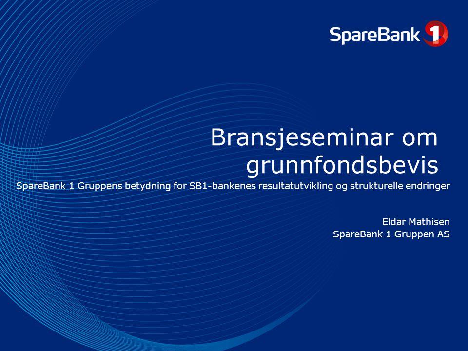 Bransjeseminar om grunnfondsbevis SpareBank 1 Gruppens betydning for SB1-bankenes resultatutvikling og strukturelle endringer Eldar Mathisen SpareBank