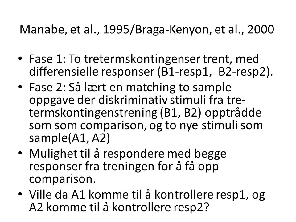 Manabe, et al., 1995/Braga-Kenyon, et al., 2000 • Fase 1: To tretermskontingenser trent, med differensielle responser (B1-resp1, B2-resp2). • Fase 2: