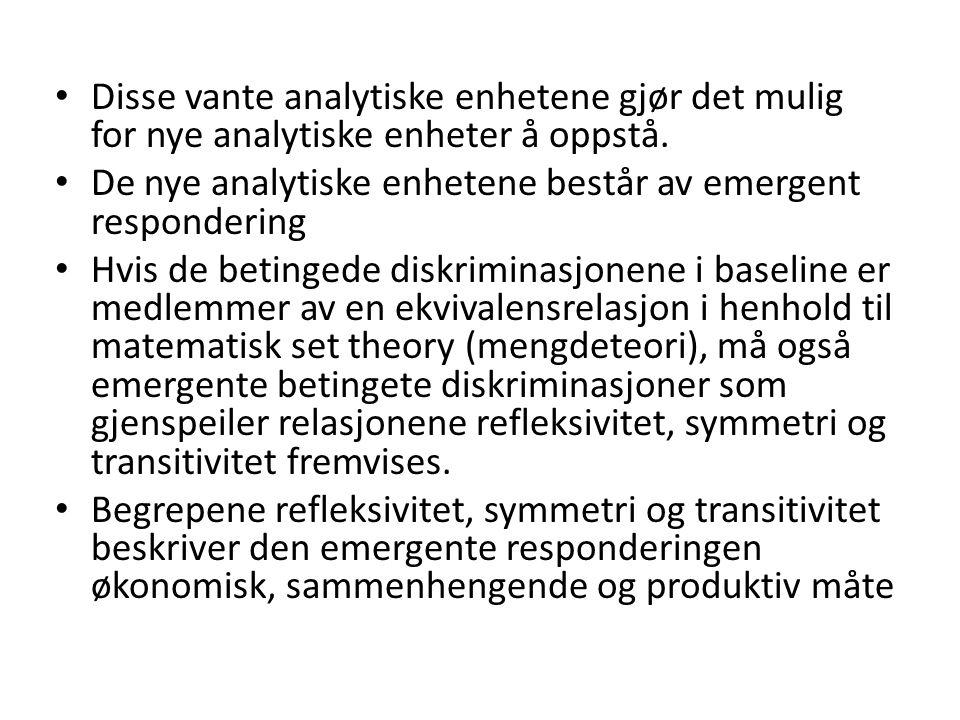 • Disse vante analytiske enhetene gjør det mulig for nye analytiske enheter å oppstå. • De nye analytiske enhetene består av emergent respondering • H