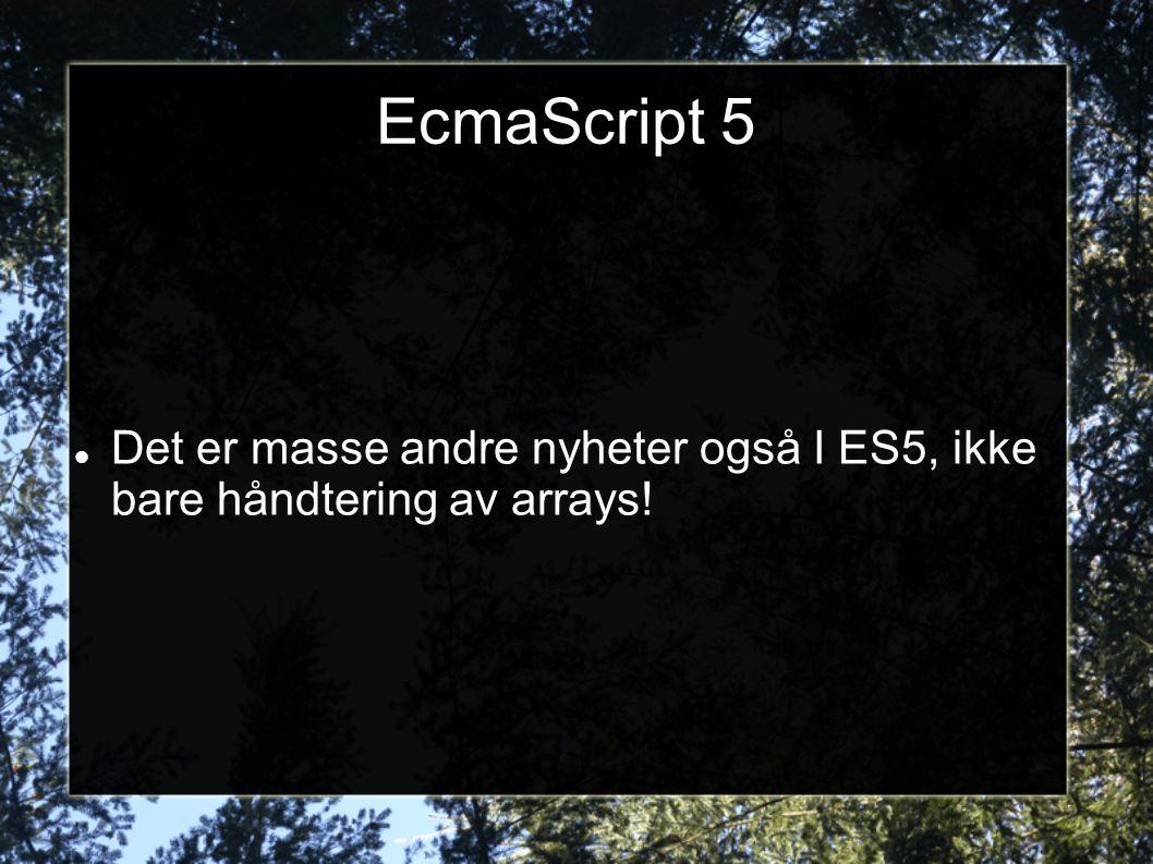 EcmaScript 5  Det er masse andre nyheter også I ES5, ikke bare håndtering av arrays!