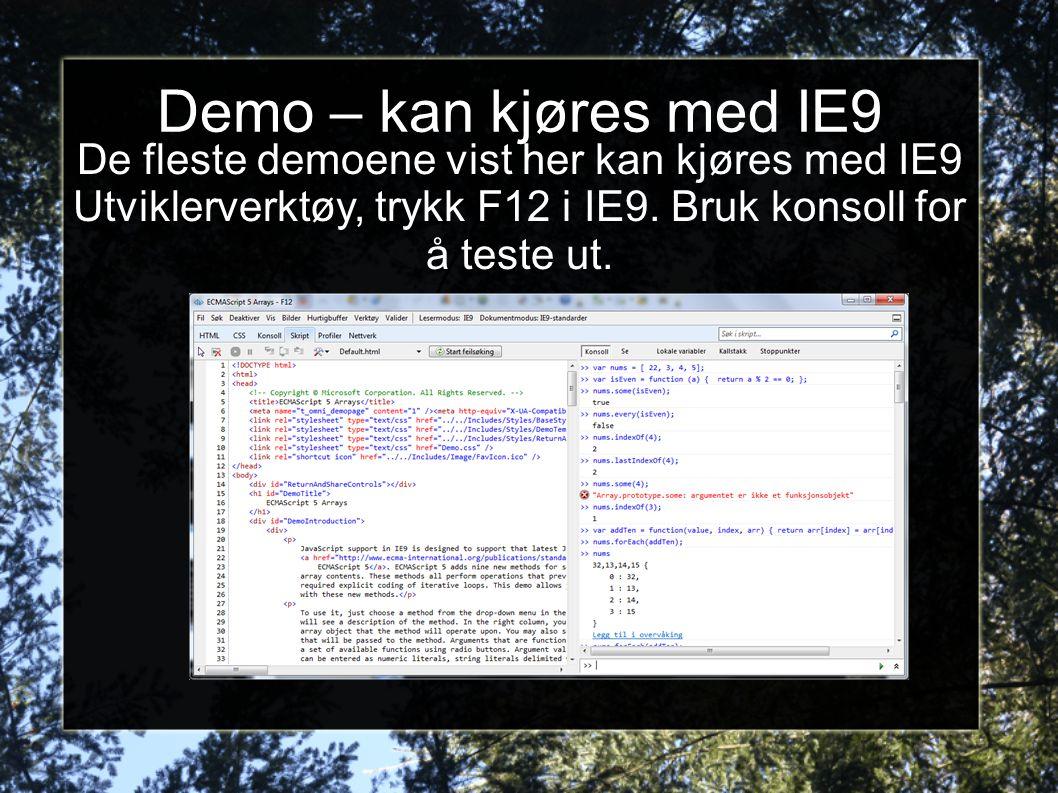 Demo – kan kjøres med IE9 De fleste demoene vist her kan kjøres med IE9 Utviklerverktøy, trykk F12 i IE9. Bruk konsoll for å teste ut.