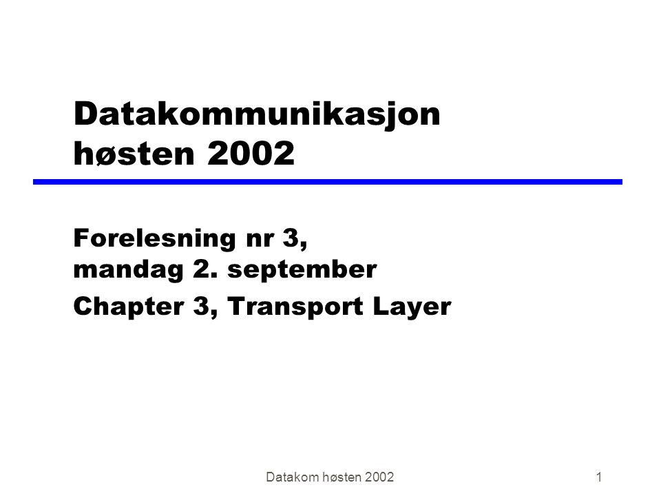 Datakom høsten 20021 Datakommunikasjon høsten 2002 Forelesning nr 3, mandag 2.