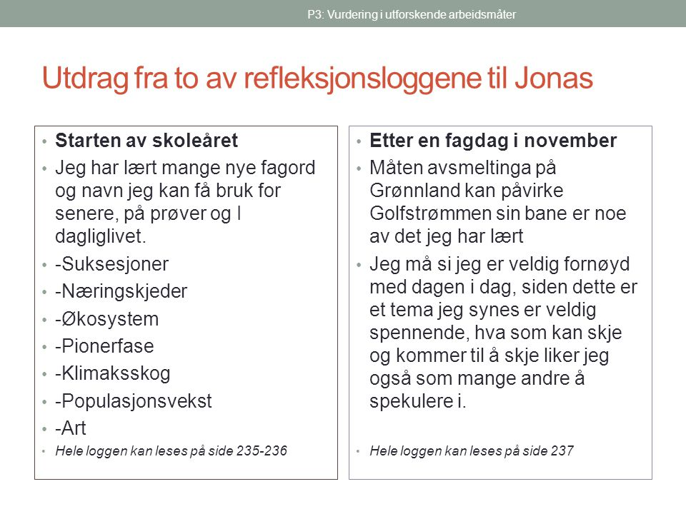 Utdrag fra to av refleksjonsloggene til Jonas • Starten av skoleåret • Jeg har lært mange nye fagord og navn jeg kan få bruk for senere, på prøver og