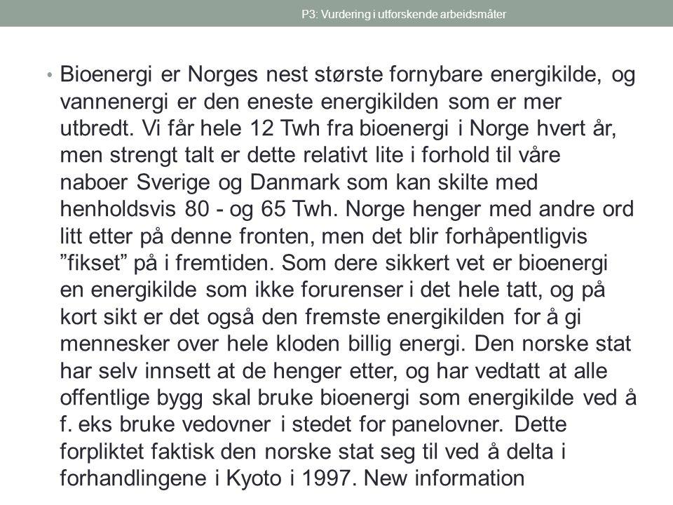• Bioenergi er Norges nest største fornybare energikilde, og vannenergi er den eneste energikilden som er mer utbredt. Vi får hele 12 Twh fra bioenerg