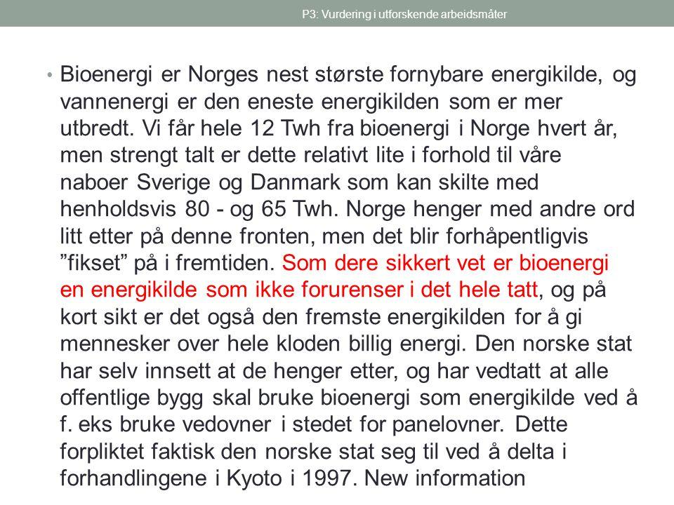 P3: Vurdering i utforskende arbeidsmåter • Bioenergi er Norges nest største fornybare energikilde, og vannenergi er den eneste energikilden som er mer