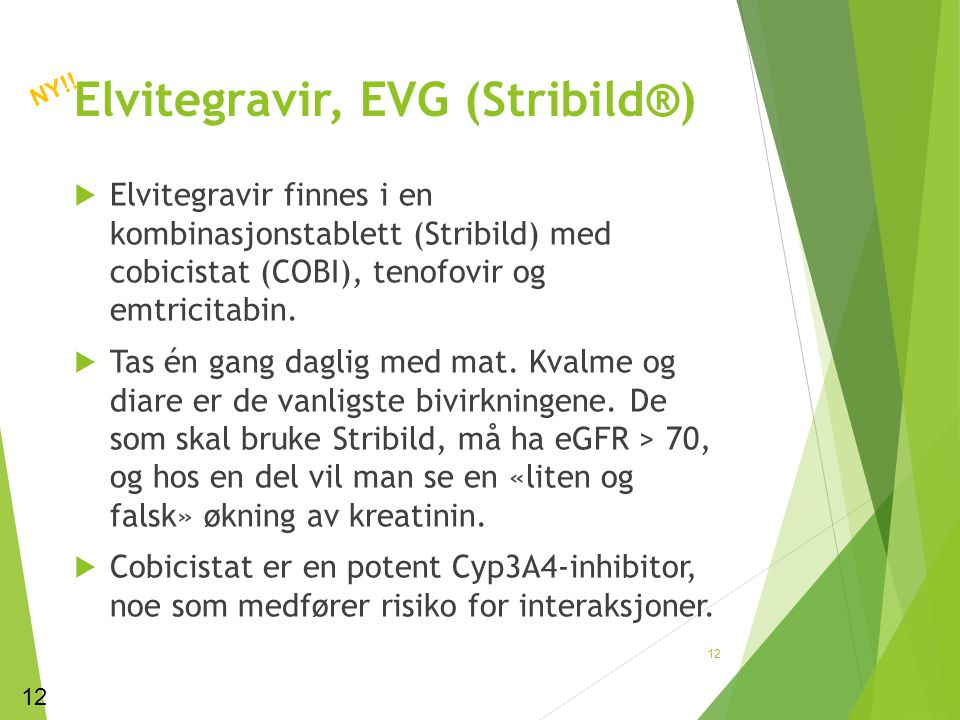 Elvitegravir, EVG (Stribild®)  Elvitegravir finnes i en kombinasjonstablett (Stribild) med cobicistat (COBI), tenofovir og emtricitabin.  Tas én gan