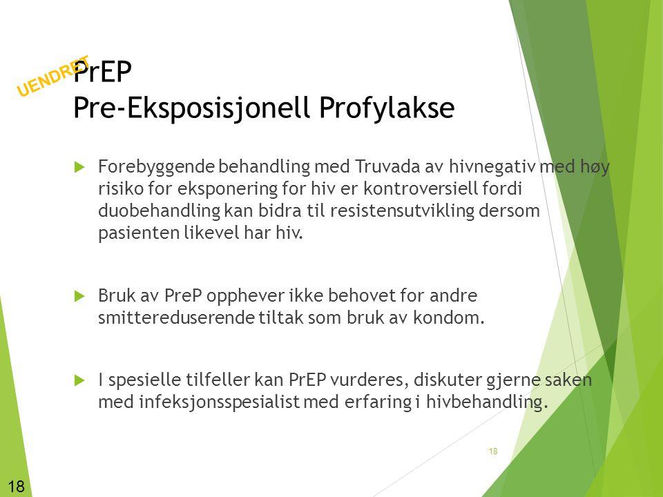 PrEP Pre-Eksposisjonell Profylakse  Forebyggende behandling med Truvada av hivnegativ med høy risiko for eksponering for hiv er kontroversiell fordi