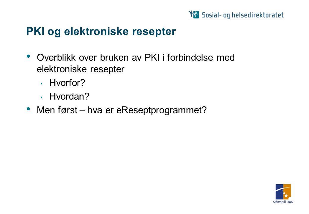 PKI og elektroniske resepter • Overblikk over bruken av PKI i forbindelse med elektroniske resepter • Hvorfor.