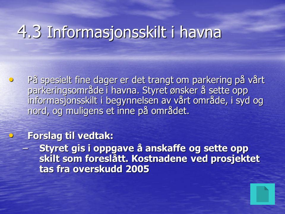 4.3 Informasjonsskilt i havna • På spesielt fine dager er det trangt om parkering på vårt parkeringsområde i havna. Styret ønsker å sette opp informas