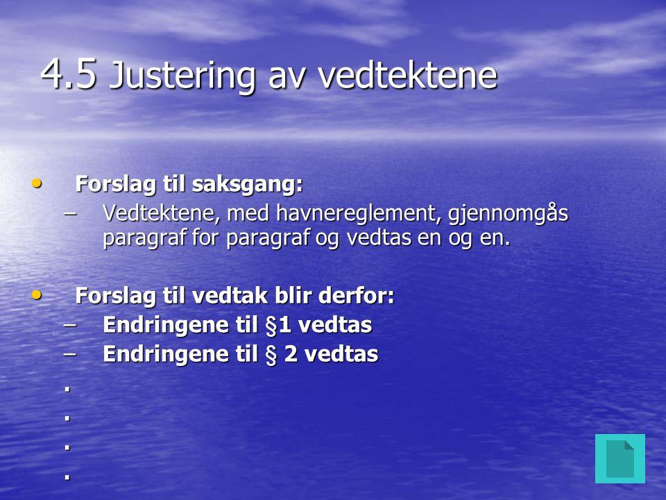 4.5 Justering av vedtektene • Forslag til saksgang: –Vedtektene, med havnereglement, gjennomgås paragraf for paragraf og vedtas en og en. • Forslag ti