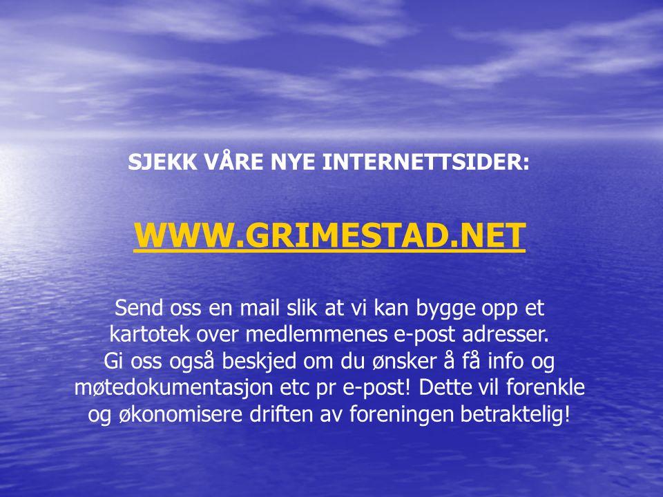 SJEKK VÅRE NYE INTERNETTSIDER: WWW.GRIMESTAD.NET Send oss en mail slik at vi kan bygge opp et kartotek over medlemmenes e-post adresser. Gi oss også b