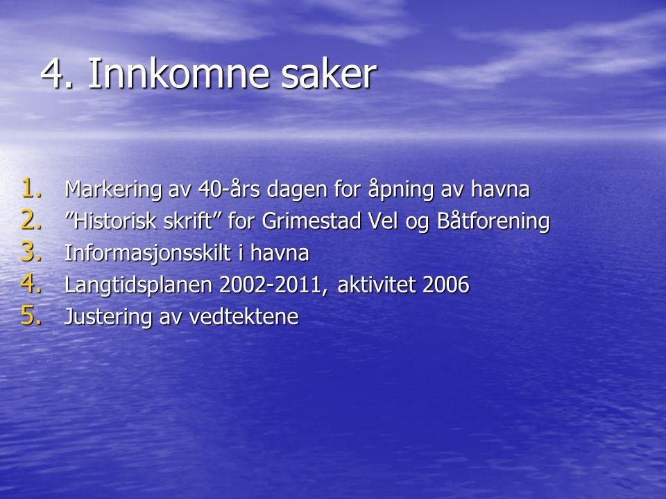"""4. Innkomne saker 1. Markering av 40-års dagen for åpning av havna 2. """"Historisk skrift"""" for Grimestad Vel og Båtforening 3. Informasjonsskilt i havna"""