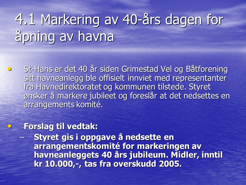 4.1 Markering av 40-års dagen for åpning av havna • St-Hans er det 40 år siden Grimestad Vel og Båtforening sitt havneanlegg ble offisielt innviet med representanter fra Havnedirektoratet og kommunen tilstede.