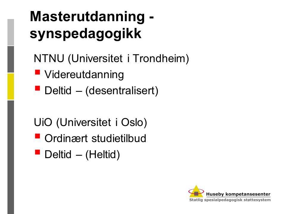 Masterutdanning - synspedagogikk NTNU (Universitet i Trondheim)  Videreutdanning  Deltid – (desentralisert) UiO (Universitet i Oslo)  Ordinært stud