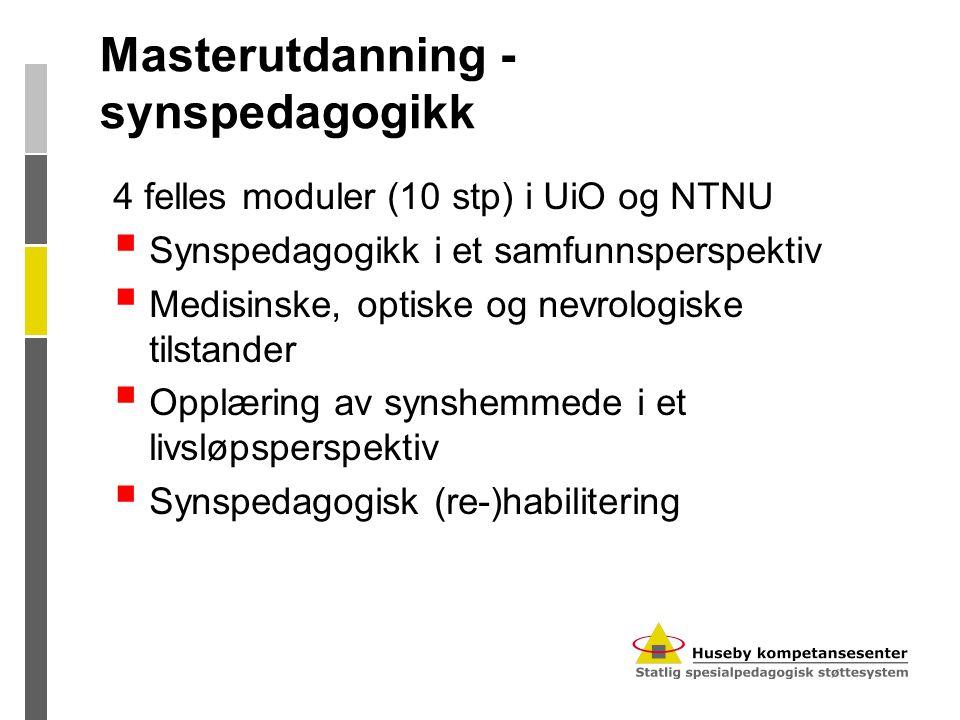 Masterutdanning - synspedagogikk 4 felles moduler (10 stp) i UiO og NTNU  Synspedagogikk i et samfunnsperspektiv  Medisinske, optiske og nevrologisk