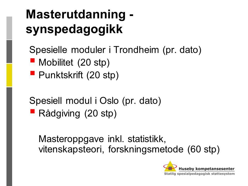 Masterutdanning - synspedagogikk Spesielle moduler i Trondheim (pr. dato)  Mobilitet (20 stp)  Punktskrift (20 stp) Spesiell modul i Oslo (pr. dato)