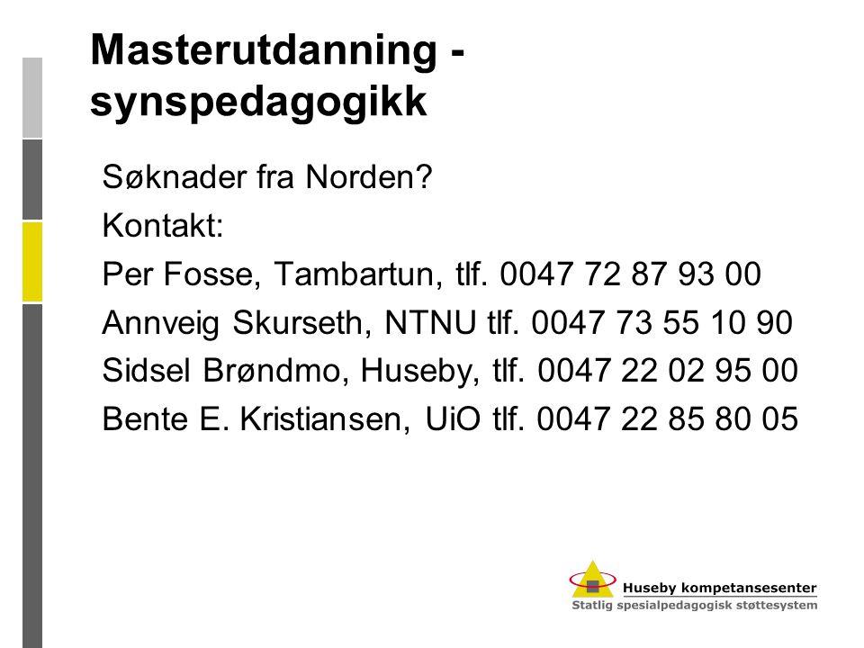 Masterutdanning - synspedagogikk Søknader fra Norden? Kontakt: Per Fosse, Tambartun, tlf. 0047 72 87 93 00 Annveig Skurseth, NTNU tlf. 0047 73 55 10 9