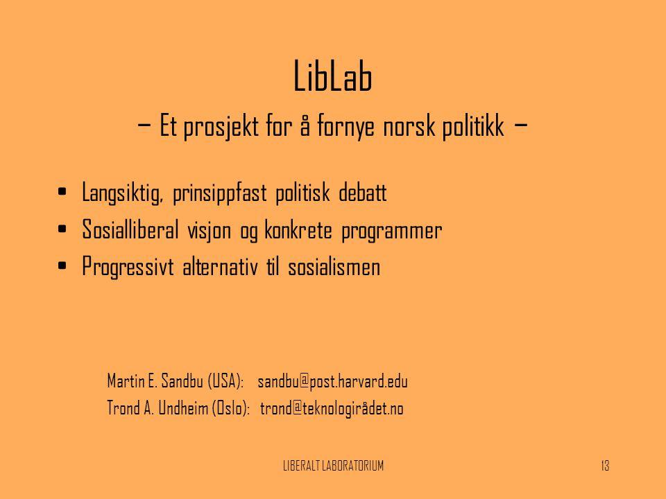 LIBERALT LABORATORIUM13 LibLab – Et prosjekt for å fornye norsk politikk – Martin E. Sandbu (USA): sandbu@post.harvard.edu Trond A. Undheim (Oslo): tr