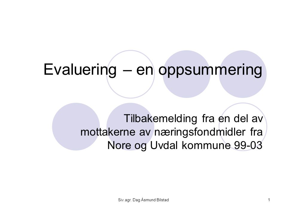 Siv.agr. Dag Åsmund Bilstad1 Evaluering – en oppsummering Tilbakemelding fra en del av mottakerne av næringsfondmidler fra Nore og Uvdal kommune 99-03