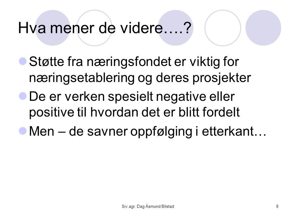 Siv.agr. Dag Åsmund Bilstad8 Hva mener de videre….?  Støtte fra næringsfondet er viktig for næringsetablering og deres prosjekter  De er verken spes