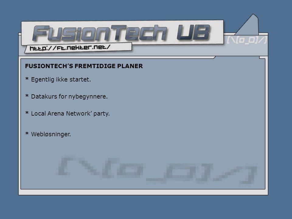FUSIONTECH'S FREMTIDIGE PLANER * Egentlig ikke startet.