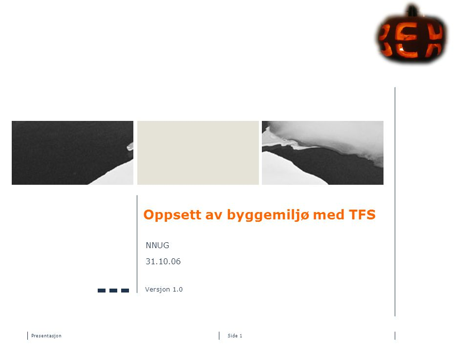 Presentasjon Side 1 Oppsett av byggemiljø med TFS NNUG 31.10.06 Versjon 1.0