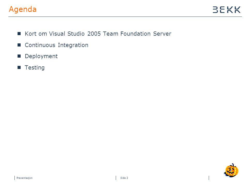 Presentasjon Side 2 Agenda  Kort om Visual Studio 2005 Team Foundation Server  Continuous Integration  Deployment  Testing