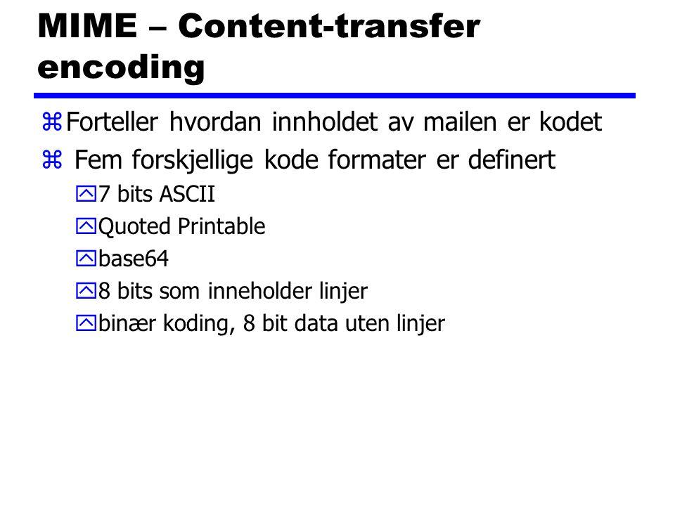 MIME – Content-transfer encoding zForteller hvordan innholdet av mailen er kodet z Fem forskjellige kode formater er definert y7 bits ASCII yQuoted Printable ybase64 y8 bits som inneholder linjer ybinær koding, 8 bit data uten linjer