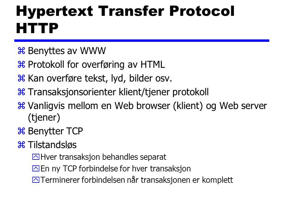 Hypertext Transfer Protocol HTTP zBenyttes av WWW zProtokoll for overføring av HTML zKan overføre tekst, lyd, bilder osv.