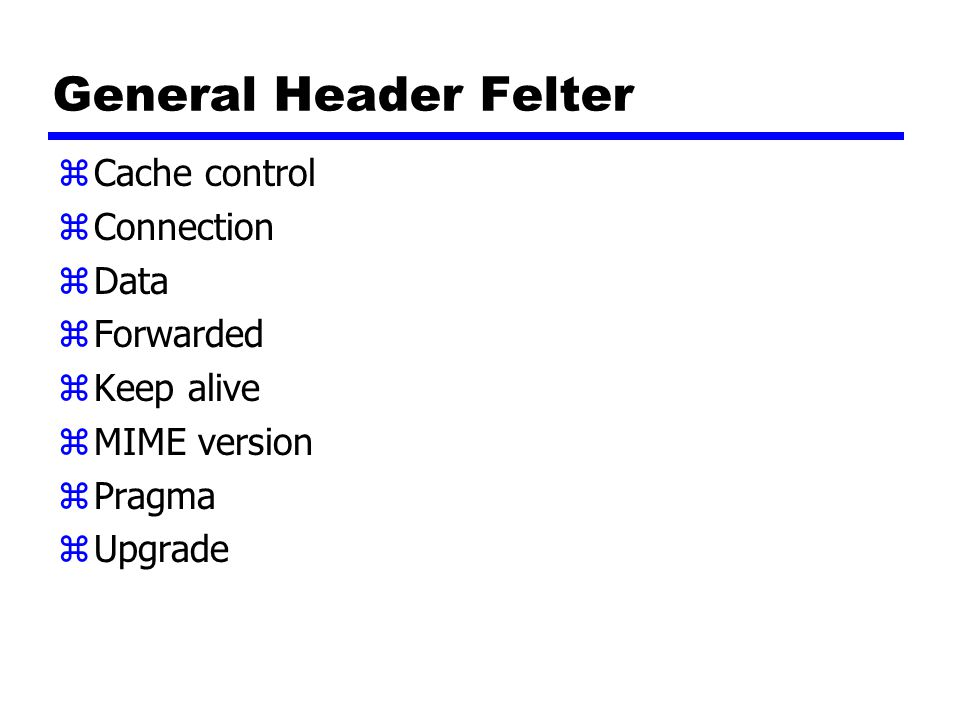 General Header Felter zCache control zConnection zData zForwarded zKeep alive zMIME version zPragma zUpgrade