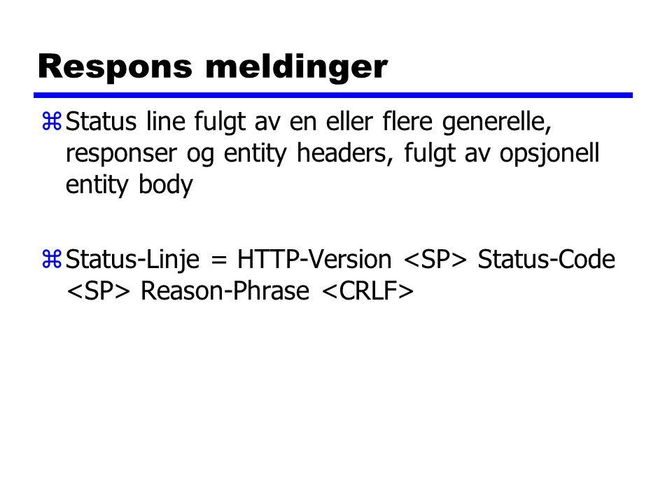 Respons meldinger zStatus line fulgt av en eller flere generelle, responser og entity headers, fulgt av opsjonell entity body zStatus-Linje = HTTP-Version Status-Code Reason-Phrase