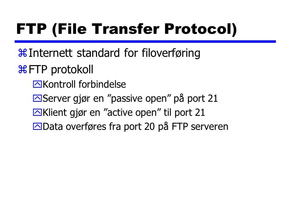 FTP (File Transfer Protocol) zInternett standard for filoverføring zFTP protokoll yKontroll forbindelse yServer gjør en passive open på port 21 yKlient gjør en active open til port 21 yData overføres fra port 20 på FTP serveren