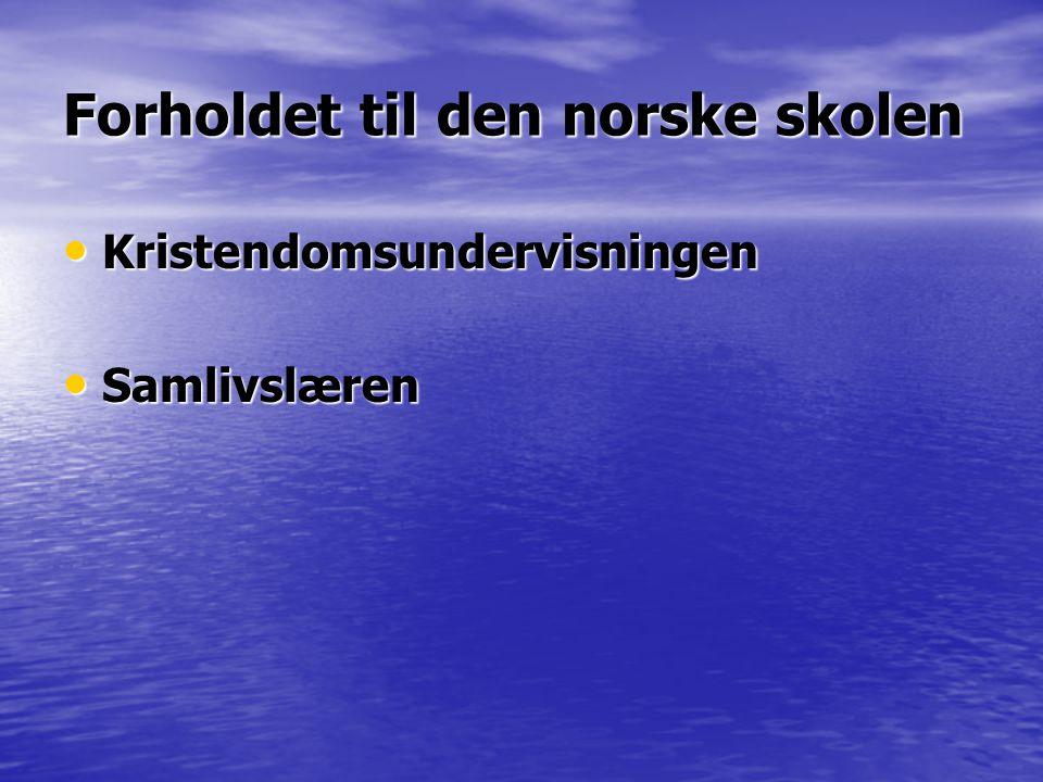 Forholdet til den norske skolen • Kristendomsundervisningen • Samlivslæren