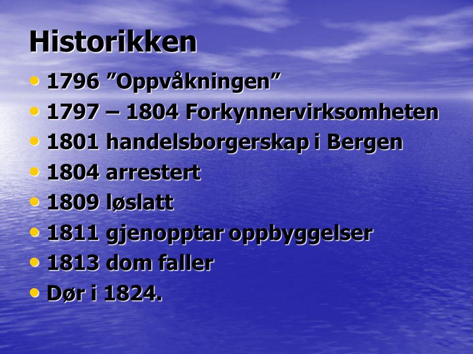 """Historikken • 1796 """"Oppvåkningen"""" • 1797 – 1804 Forkynnervirksomheten • 1801 handelsborgerskap i Bergen • 1804 arrestert • 1809 løslatt • 1811 gjenopp"""