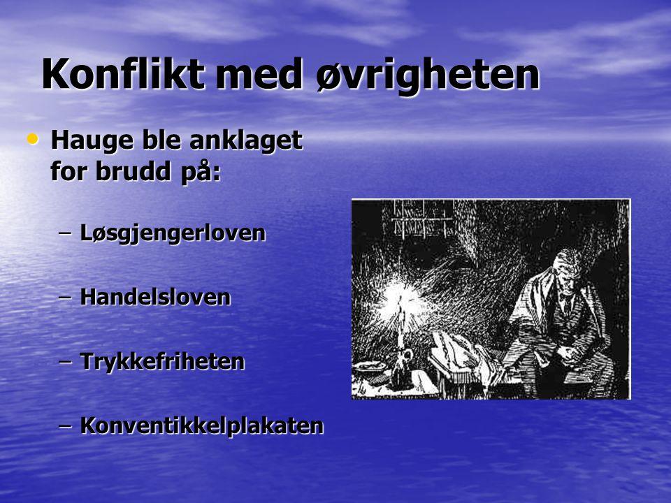 Konflikt med øvrigheten • Hauge ble anklaget for brudd på: –Løsgjengerloven –Handelsloven –Trykkefriheten –Konventikkelplakaten