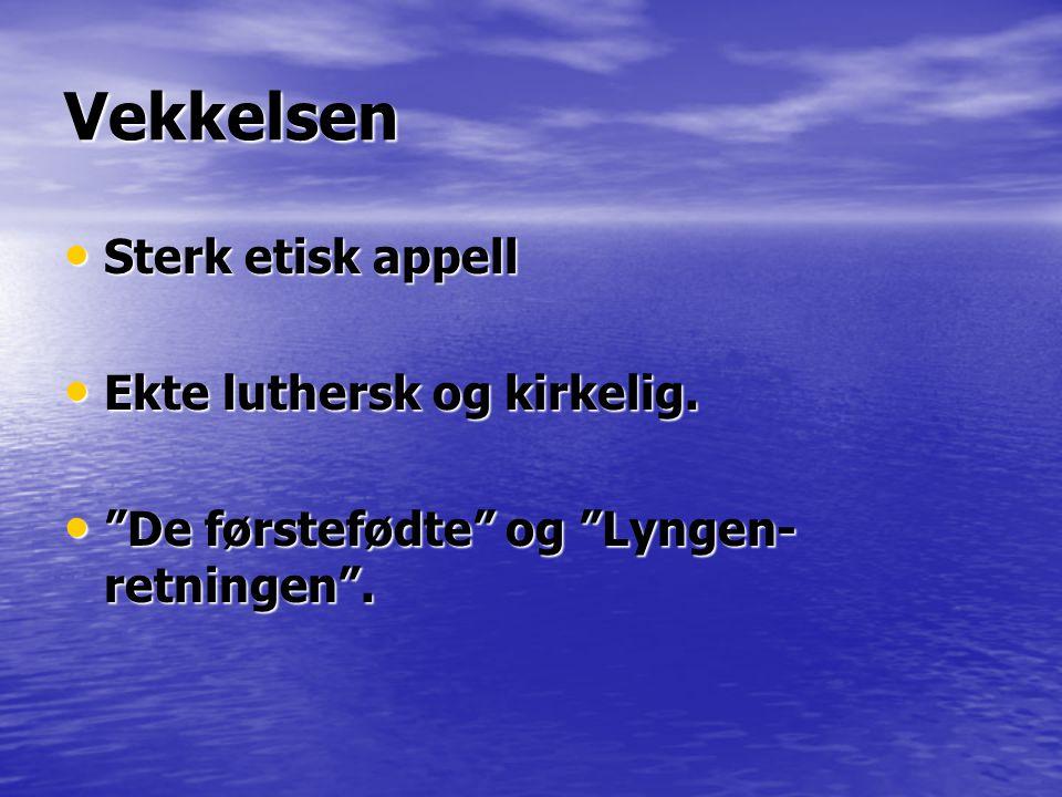 """Vekkelsen • Sterk etisk appell • Ekte luthersk og kirkelig. • """"De førstefødte"""" og """"Lyngen- retningen""""."""