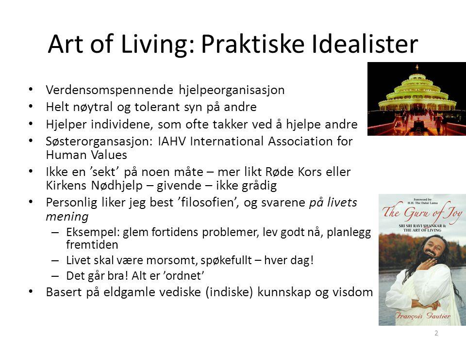 Art of Living: Praktiske Idealister • Verdensomspennende hjelpeorganisasjon • Helt nøytral og tolerant syn på andre • Hjelper individene, som ofte tak