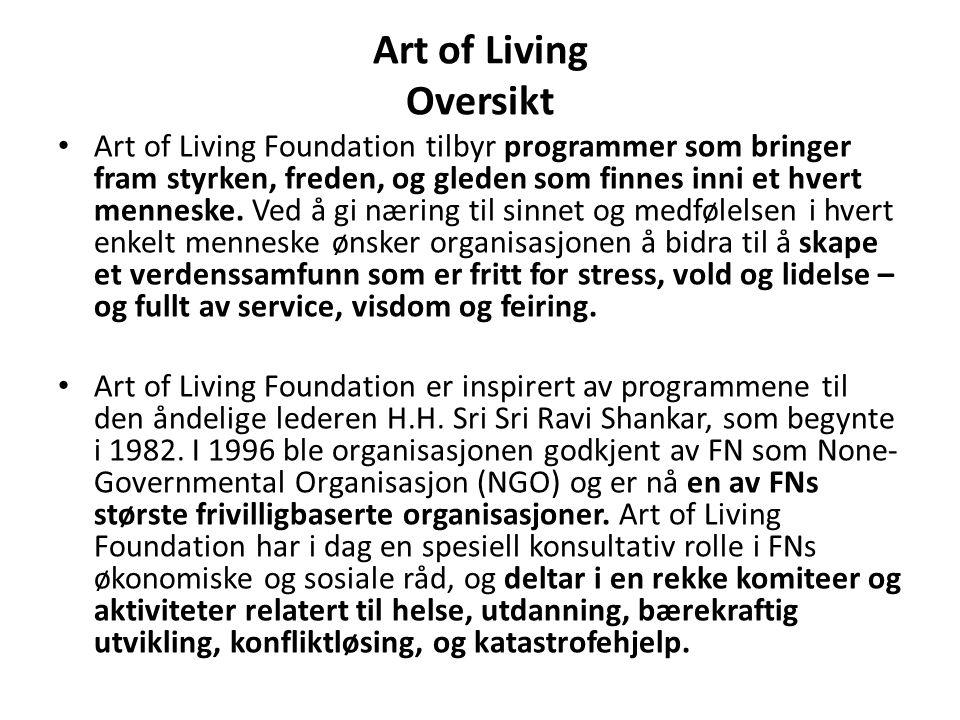 Art of Living Oversikt • Art of Living Foundation tilbyr programmer som bringer fram styrken, freden, og gleden som finnes inni et hvert menneske. Ved