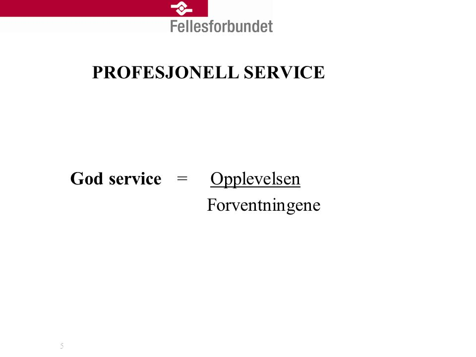 PROFESJONELL SERVICE God service = Opplevelsen Forventningene 5