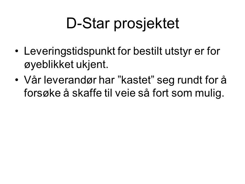 """D-Star prosjektet •Leveringstidspunkt for bestilt utstyr er for øyeblikket ukjent. •Vår leverandør har """"kastet"""" seg rundt for å forsøke å skaffe til v"""