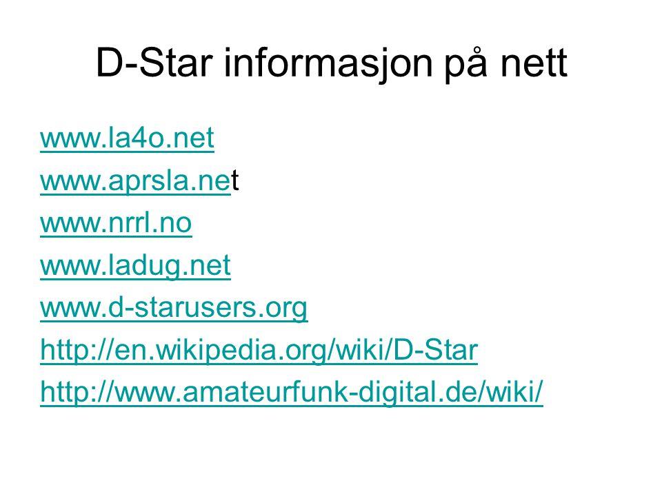D-Star informasjon på nett www.la4o.net www.aprsla.newww.aprsla.net www.nrrl.no www.ladug.net www.d-starusers.org http://en.wikipedia.org/wiki/D-Star